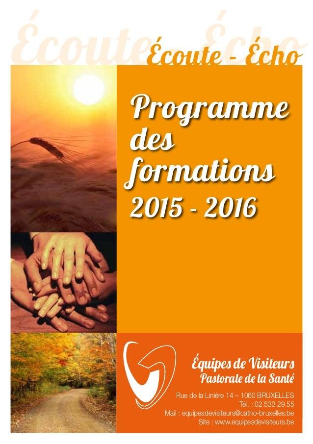 Écoute - Écho Programme des formations 2015 - 2016 Équipes de Visiteurs Pastorale de la Santé Rue de la Linière 14 – 1060 ...