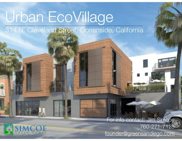 For info contact: Jim Simcoe 760-271-7128 founder@greensandiego.com Urban EcoVillage 314 N. Cleveland Street, Oceanside, C...