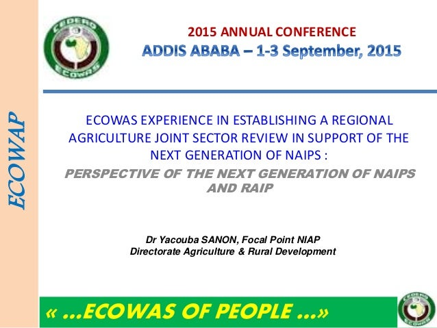 2015 ANNUAL CONFERENCE ECOWAS EXPERIENCE IN ESTABLISHING A REGIONAL AGRICULTURE JOINT SECTOR REVIEW IN SUPPORT OF THE NEXT...
