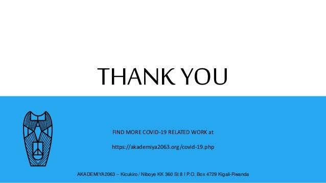 THANK YOU AKADEMIYA2063 – Kicukiro / Niboye KK 360 St 8 I P.O. Box 4729 Kigali-Rwanda FIND MORE COVID-19 RELATED WORK at h...
