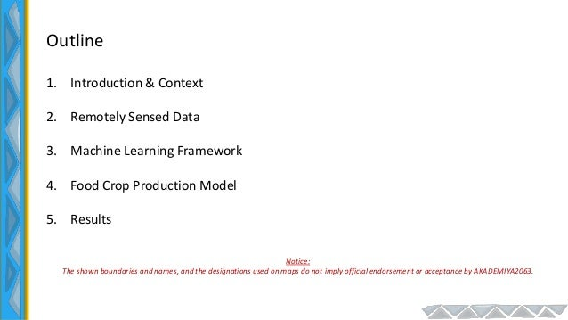Outline 1. Introduction & Context 2. Remotely Sensed Data 3. Machine Learning Framework 4. Food Crop Production Model 5. R...