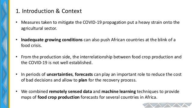 1. Introduction & Context • Measures taken to mitigate the COVID-19 propagation put a heavy strain onto the agricultural s...
