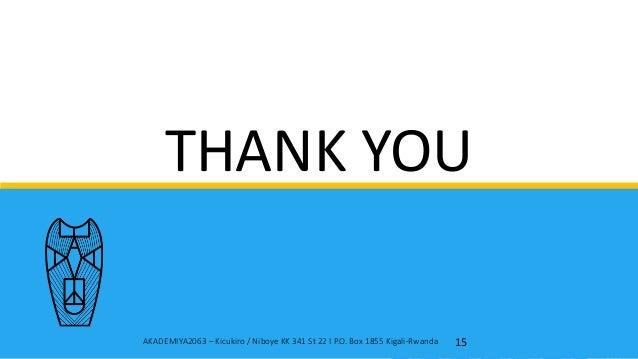 THANK YOU AKADEMIYA2063 – Kicukiro / Niboye KK 341 St 22 I P.O. Box 1855 Kigali-Rwanda 15