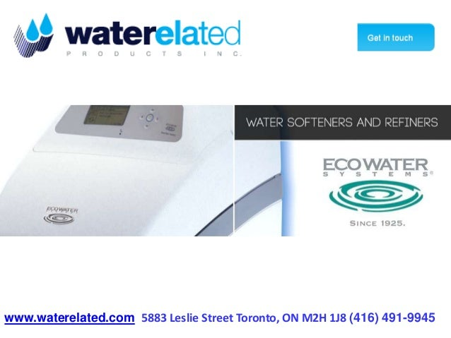 1-877-334-7574  www.waterelated.com 5883 Leslie Street Toronto, ON M2H 1J8 (416) 491-9945