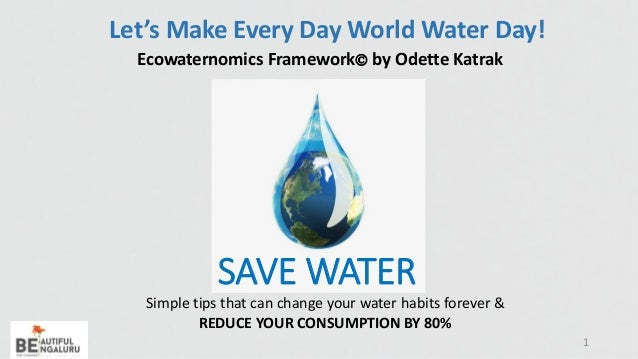 SAVE WATER Simple tips that can change your water habits forever & REDUCE YOUR CONSUMPTION BY 80% 1Odette Katrak Let's Mak...