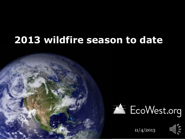 2013 wildfire season to date  11/4/2013