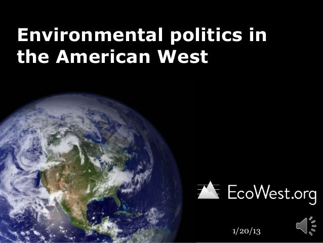 Environmental politics inthe American West                     1/20/13