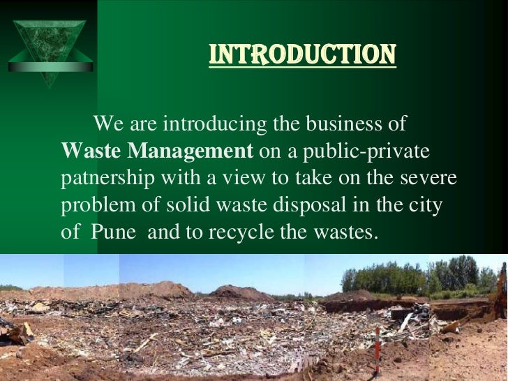 INTRODUCTION     We are introducing the business of Waste Management on a public-private patnership with a view to take on...