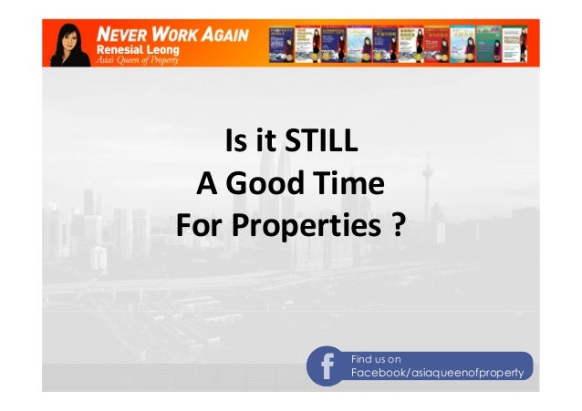 Is it STILL  A Good Time  For Properties ?  Find us on  Facebook/asiaqueenofproperty