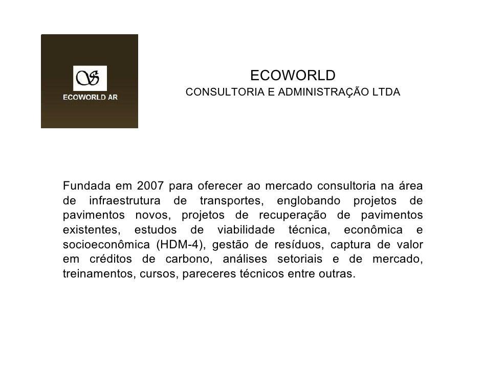 ECOWORLD                     CONSULTORIA E ADMINISTRAÇÃO LTDA     Fundada em 2007 para oferecer ao mercado consultoria na ...
