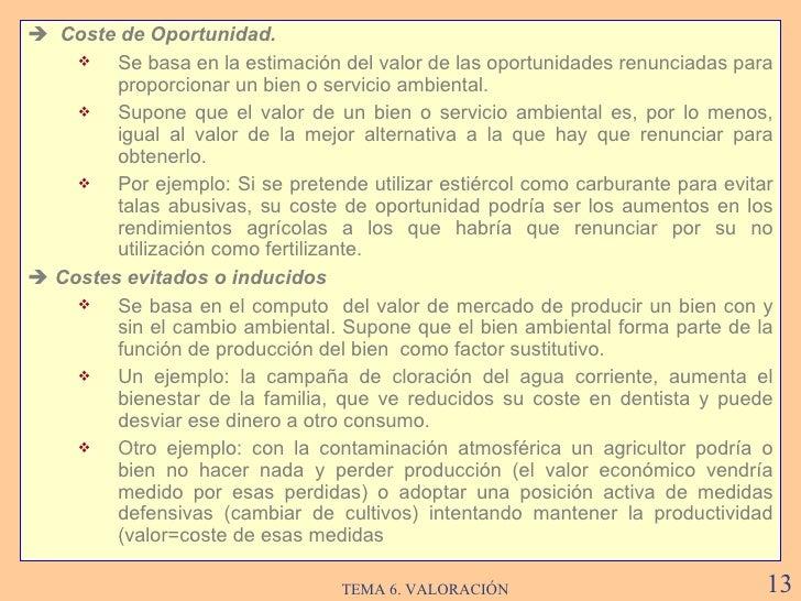 <ul><li>   Coste de Oportunidad . </li></ul><ul><ul><li>Se basa en la estimación del valor de las oportunidades renunciad...