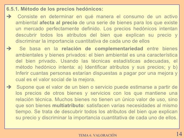 <ul><li>6.5.1. Método de los precios hedónicos: </li></ul><ul><li>   Consiste en determinar en qué manera el  consumo de ...
