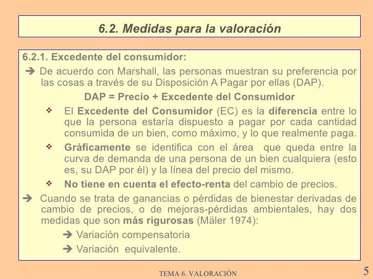 <ul><li>6.2.1. Excedente del consumidor:   </li></ul><ul><li>    De acuerdo con Marshall, las personas muestran su prefe...