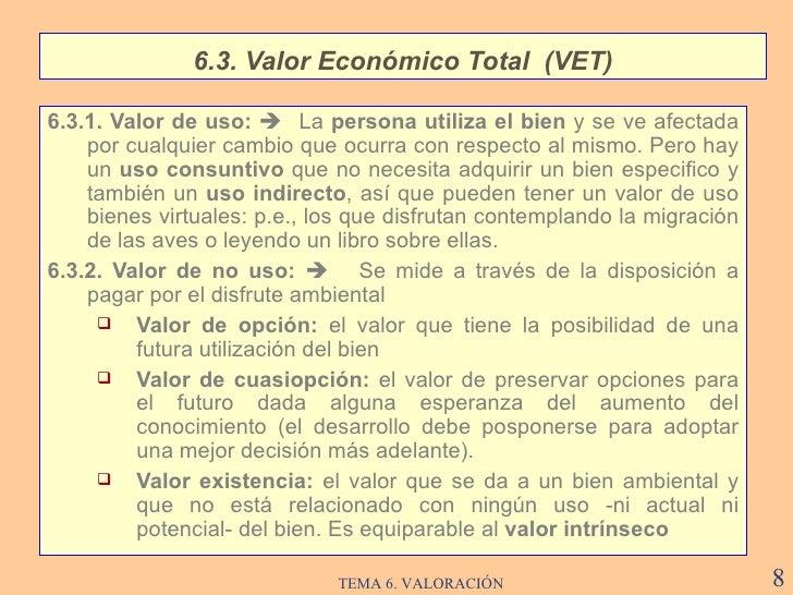 <ul><li>6.3.1. Valor de uso:      L a  persona utiliza el bien  y se ve afectada por cualquier cambio que ocurra con resp...