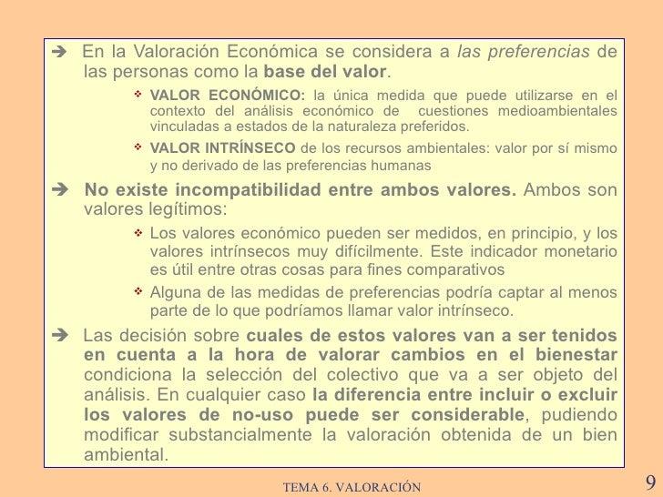 <ul><li>   En la  Valoración Económica  se considera a  las preferencias  de las personas como la  base del valor .  </li...