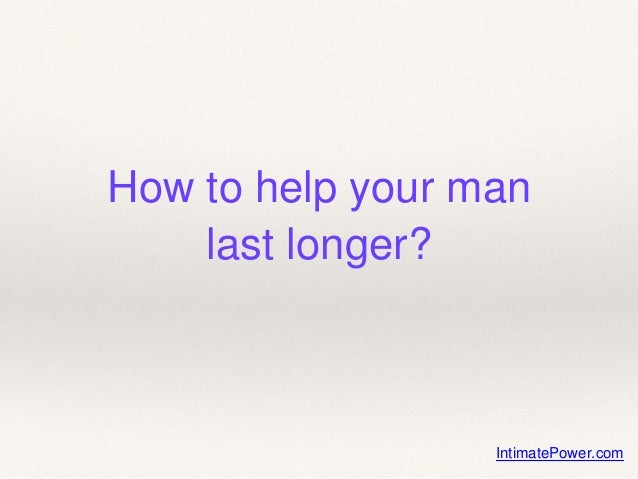 how to help your man last longer