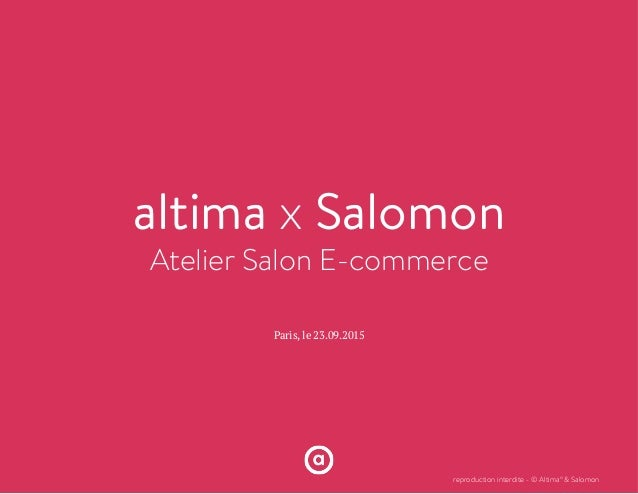 altima x Salomon Atelier Salon E-commerce Paris, le 23.09.2015 reproduction interdite - © Altima° & Salomon
