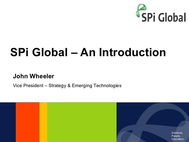 SPi Global – An Introduction John Wheeler Vice President – Strategy & Emerging Technologies