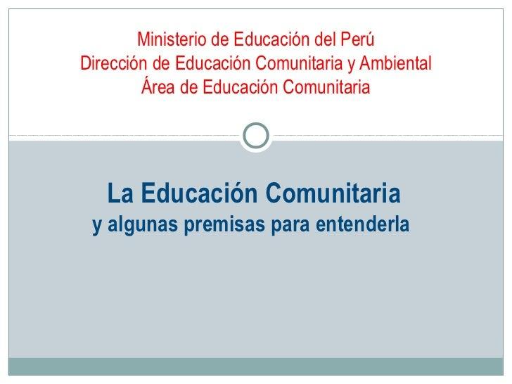 Ministerio de Educación del PerúDirección de Educación Comunitaria y Ambiental        Área de Educación Comunitaria   La E...
