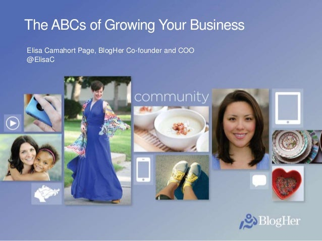 BlogHer The ABCs of Growing Your Business Elisa Camahort Page, BlogHer Co-founder and COO @ElisaC