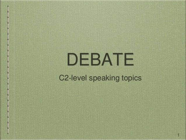 DEBATE C2-level speaking topics 1