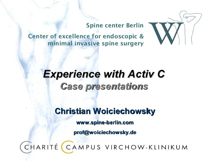 Spine center BerlinCenter of excellence for endoscopic &      minimal invasive spine surgery    Experience with Activ C   ...