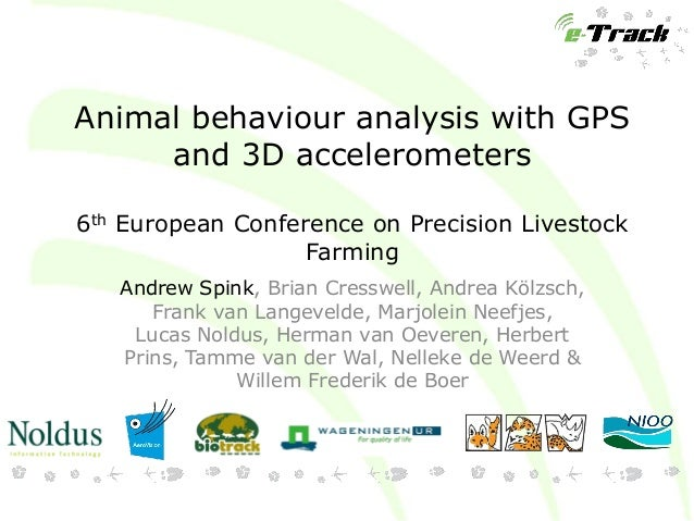 Animal behaviour analysis with GPS and 3D accelerometers 6th European Conference on Precision Livestock Farming Andrew Spi...