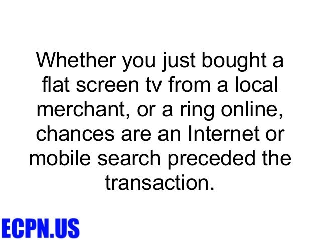 Whether you just bought a flat screen tv from a localmerchant, or a ring online,chances are an Internet ormobile search pr...