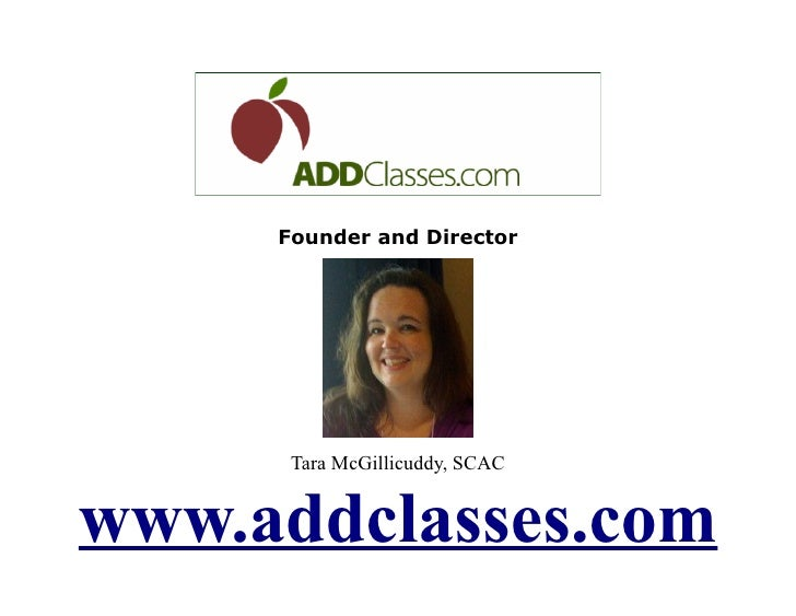 Founder and Director           Tara McGillicuddy, SCAC   www.addclasses.com