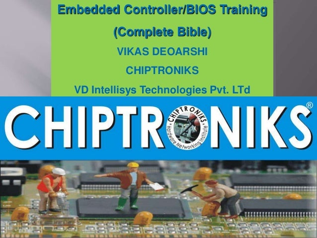 Embedded Controller/BIOS Training  (Complete Bible)  VIKAS DEOARSHI  CHIPTRONIKS  VD Intellisys Technologies Pvt. LTd