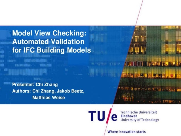 Model View Checking:  Automated Validation  for IFC Building Models  Presenter: Chi Zhang  Authors: Chi Zhang, Jakob Beetz...