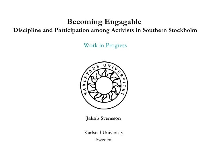 Jakob Svensson Karlstad University Sweden Becoming Engagable  Discipline and Participation among Activists in Southern Sto...