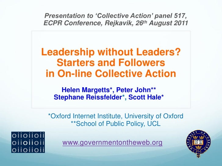 Presentation to 'Collective Action' panel 517,ECPR Conference, Rejkavik, 26th August 2011Leadership without Leaders?    St...
