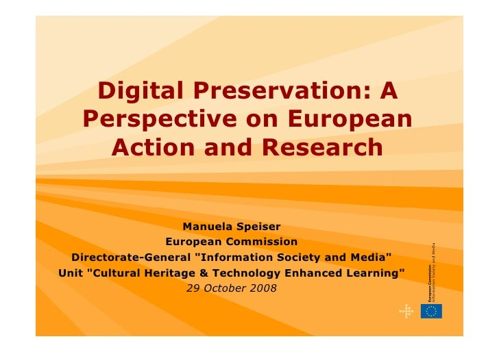 Digital Preservation: A    Perspective on European      Action and Research                        Manuela Speiser        ...