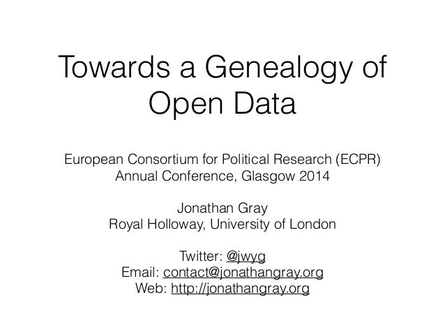 Towards a Genealogy of  Open Data  European Consortium for Political Research (ECPR)  Annual Conference, Glasgow 2014  !  ...