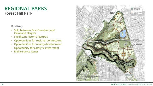 EAST CLEVELAND PARKS & GREENSPACE PLAN REGIONAL PARKS 18 Forest Hill Park Findings • Split between East Cleveland and Clev...