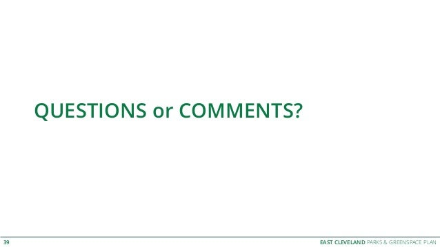 EAST CLEVELAND PARKS & GREENSPACE PLAN QUESTIONS or COMMENTS? 39