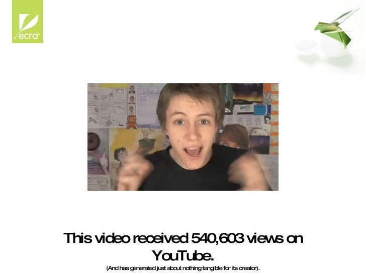 This video received 540,603 views on YouTube. (And has generated just about nothing tangible for its creator).
