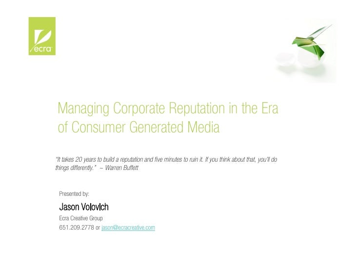 "Managing Corporate Reputation in the Era  of Consumer Generated Media ""It takes 20 years to build a reputation and five min..."