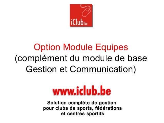 Option Module Equipes (complément du module de base Gestion et Communication) Solution complète de gestion pour clubs de s...