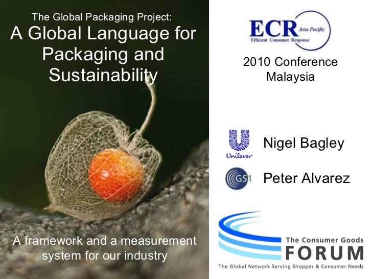 Nigel Bagley Peter Alvarez The Global Packaging Project:  A Global Language for Packaging and Sustainability 2010 Conferen...