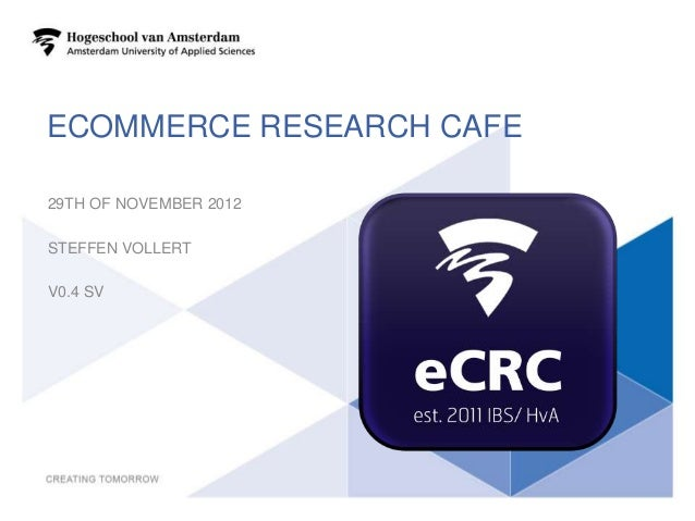ECOMMERCE RESEARCH CAFE29TH OF NOVEMBER 2012STEFFEN VOLLERTV0.4 SV                          1