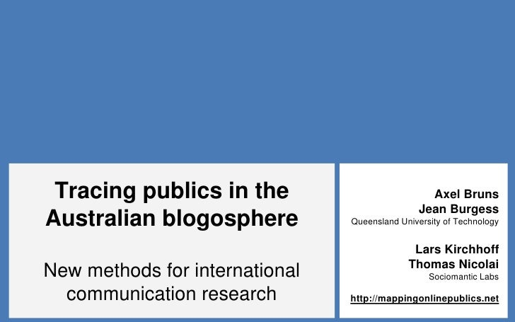 Tracing publics in the Australian blogosphereNew methods for international communication research<br />Axel Bruns <br />Je...