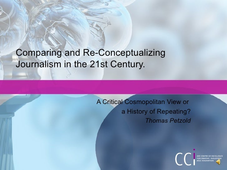 Comparing and Re-Conceptualizing Journalism in the 21st Century. A Critical Cosmopolitan View or  a History of Repeating? ...