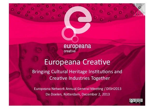 Europeana  Crea+ve   Bringing  Cultural  Heritage  Ins+tu+ons  and     Crea+ve  Industries  Together ...