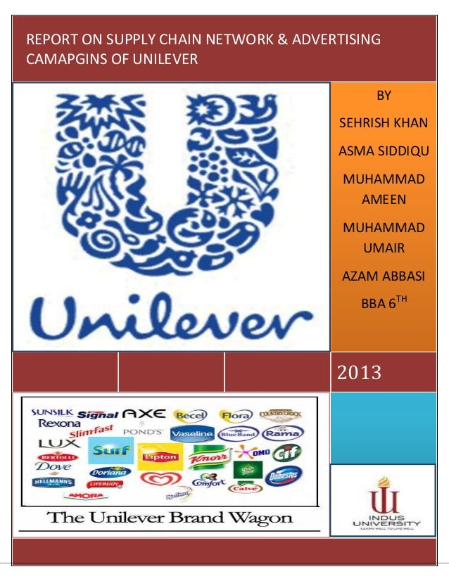 REPORT ON SUPPLY CHAIN NETWORK & ADVERTISING CAMAPGINS OF UNILEVER BY SEHRISH KHAN ASMA SIDDIQU MUHAMMAD AMEEN MUHAMMAD UM...
