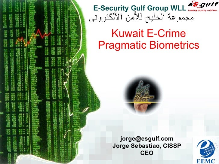 E-Security Gulf Group WLL [email_address] Jorge Sebastiao, CISSP CEO Kuwait E-Crime Pragmatic Biometrics