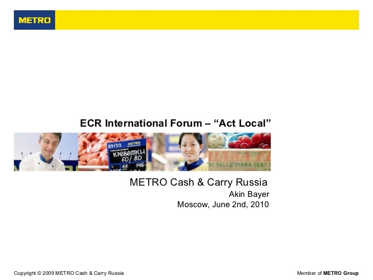 """ECR International Forum – """"Act Local"""" Akin Bayer Moscow, June 2nd, 2010 METRO Cash & Carry Russia"""