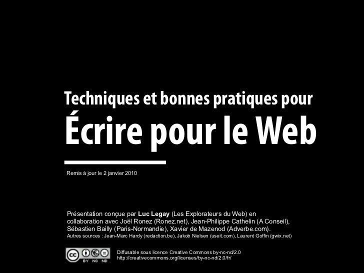 Techniques et bonnes pratiques pour  Écrire pour le Web Remis à jour le 2 janvier 2010     Présentation conçue par Luc Leg...