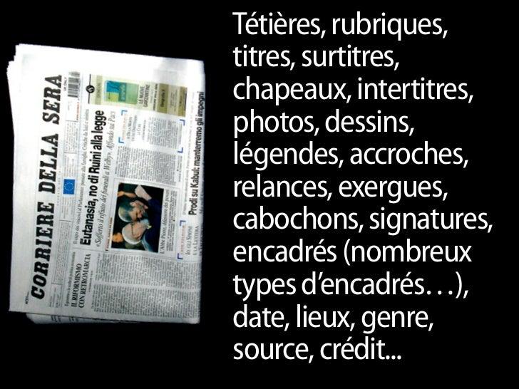 Tétières, rubriques, titres, surtitres, chapeaux, intertitres, photos, dessins, légendes, accroches, relances, exergues, c...